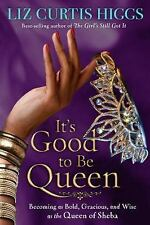 It's Good to Be Queen: Becoming as Bold, Gracious, and Wise as the Queen of She
