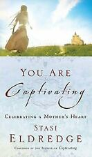 You Are Captivating: Celebrating a Mother's Heart, Eldredge, Stasi, New Book