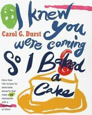 I Knew You Were Coming So I Baked a Cake : More Than 130 Recipes for Delectable