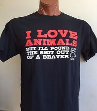 """I Love Animals But I'll Pound A Beaver"" Sex Party Men's Women's 100% Cotton Tee"