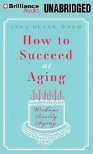 NEW - How To Succeed At Aging Without Really Dying by Ward, Lyla Blake