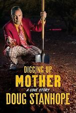 Digging Up Mother: A Love Story by Stanhope, Doug