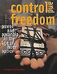 Control and Freedom: Power and Paranoia in the Age of Fiber Optics by Chun, Wen