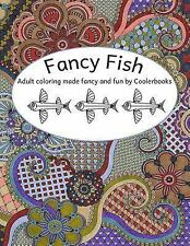 Fancy Fish : Adult Coloring Made Fabulous and Fun by Coolerbooks by Robin...