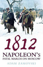 1812: Napoleon's Fatal March on Moscow by Adam Zamoyski (Paperback, 2004)