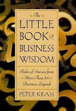 The Little Book of Business Wisdom: Rules of Success from More than 50 Business