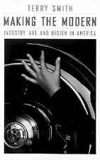 Making the Modern: Industry, Art, and Design in America, , Smith, Terry, Very Go