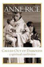 Called Out of Darkness : A Spiritual Confession by Anne Rice (2008, Hardcover)