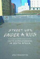 Street Life under a Roof: Youth Homelessness in South Africa (Interp Culture New
