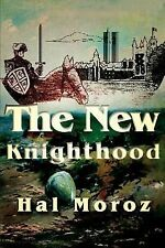 The New Knighthood by Hal Moroz (2002, Paperback)