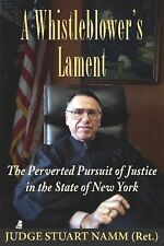 A Whistleblower's Lament : The Perverted Pursuit of Justice in the State of...