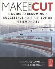 Make the Cut : A Guide to Becoming a Successful Assistant Editor in Film and...
