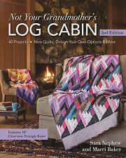 NOT YOUR GRANDMOTHER'S LOG CABIN - AN A+ NEW QUILT BOOK