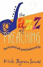 The Jazz of Preaching : How to Preach with Great Freedom and Joy by Kirk...