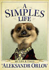 A SIMPLES LIFE : The Life and Times of Aleksandr Orlov WH1-R5 : H/BS : NEW BOOK
