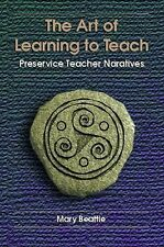 The Art of Learning to Teach: Preservice Teacher Narratives Beattie, Mary Paper