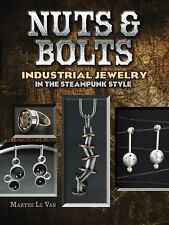 Nuts and Bolts : Industrial Jewelry in the Steampunk Style by Marthe Le Van...
