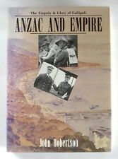 ANZAC AND EMPIRE - Tragedy & Glory of Gallipoli by John Robertson - HARDBACK 1st