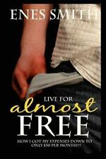 Live for Almost Free: How I Got My Expenses Down to Only $50 a Month