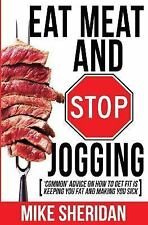 Eat Meat and Stop Jogging : 'Common' Advice on How to Get Fit Is Keeping You...
