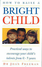 How to Raise a Bright Child: How to Encourage Your Children's Talents 0-5...