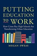 Putting Education to Work: How Cristo Rey High Schools Are Transforming Urban Ed