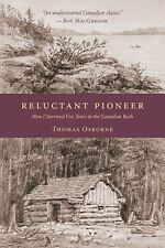 Reluctant Pioneer : How I Survived Five Years in the Canadian Bush by Thomas...