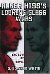 Alger Hiss's Looking-Glass Wars: The Covert Life of a Soviet Spy, G. Edward Whit