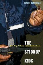 The Stickup Kids : Race, Drugs, Violence, and the American Dream by Randol...