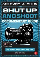 The Shut Up and Shoot Documentary Guide: A Down & Dirty DV Production, Artis, An