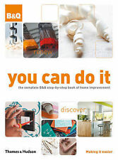 You Can Do it: The Complete B&Q Step-by-step Book of Home Improvement by...