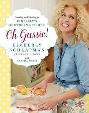 Oh Gussie! : Cooking and Visiting in Kimberly's Southern Kitchen by Kimberly Sch