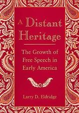 A Distant Heritage : The Growth of Free Speech in Early America by Larry...