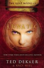 Lunatic (The Lost Books, No. 5) by Dekker, Ted, Hill, Kaci