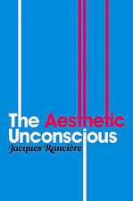 The Aesthetic Unconscious by Jacques Ranciere (Paperback, 2009)