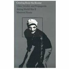 Creating Rosie the Riveter: Class, Gender, and Propaganda during World War II, H