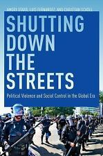Shutting down the Streets : Political Violence and Social Control in the...
