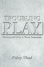 Troubling Play: Meaning And Entity in Plato's Parmenides, , Wood, Kelsey, Accept