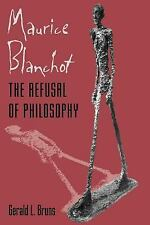 Maurice Blanchot : The Refusal of Philosophy by Gerald L. Bruns (2005,...