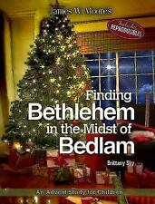 Finding Bethlehem in the Midst of Bedlam : An Advent Study for Children by...