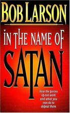 In The Name Of Satan: How The Forces Of Evil Work And What You Can Do To Defeat