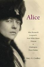 Alice: Alice Roosevelt Longworth, from White House Princess to Washing-ExLibrary