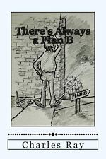 There's Always a Plan B : How to Cope When Things Go Wrong by Charles Ray...