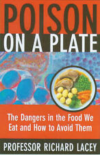 Poison on a Plate: Dangers in the Food We Eat and How to Avoid Them, Richard Lac