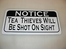 TEA THIEVES WILL BE SHOT ON SIGHT Sign 4 Texas Road House Bar Beer Pool Hall