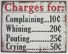 Rustic Country Tin Sign Charges For Complaining Whining Pouting & Crying HJA082