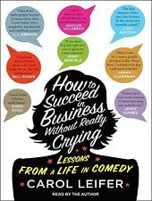 How to Succeed in Business Without Really Crying by Carol Leifer (2014, MP3...