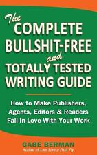The Complete B*******-Free and Totally Tested Writing Guide : How to Make...