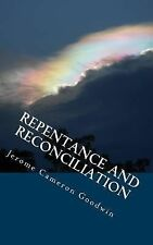 Repentance and Reconciliation : All the Bible Teaches About by Jerome Goodwin...