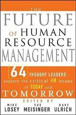 The Future of Human Resource Management : 64 Thought Leaders Explore the...